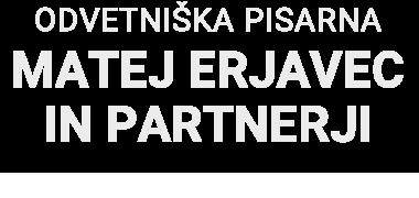 Odvetniška pisarna Matej Erjavec in partnerji d.o.o.